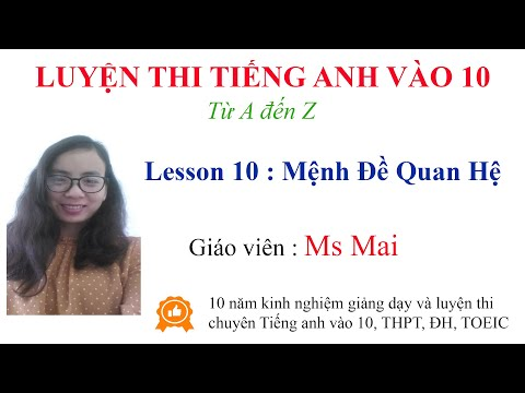 Luyện thi Tiếng anh vào 10 từ A đến Z - Lesson 10 Mệnh đề quan hệ