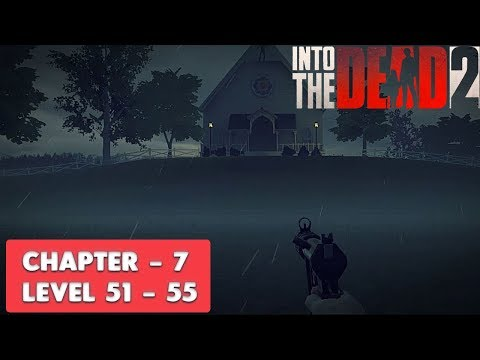 INTO THE DEAD 2 - GAMEPLAY WALKTHROUGH - CHAPTER 7 (LEVEL 51 - LEVEL 55)