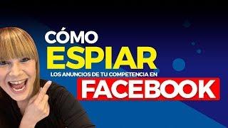 Cómo espiar los anuncios de tu competencia en Facebook | Facebook Ads