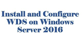 Installation and Configuration of WDS on Windows Server 2016