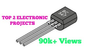 TOP 2 ELECTRONICS PROJECTS USING BC547 TRANSISTOR.