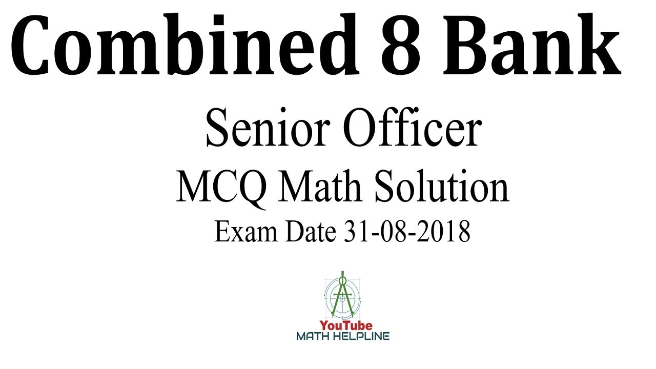 Combined 8 Bank Senior officer MCQ MATH SOLUTION Exam Date: 31-08-2018