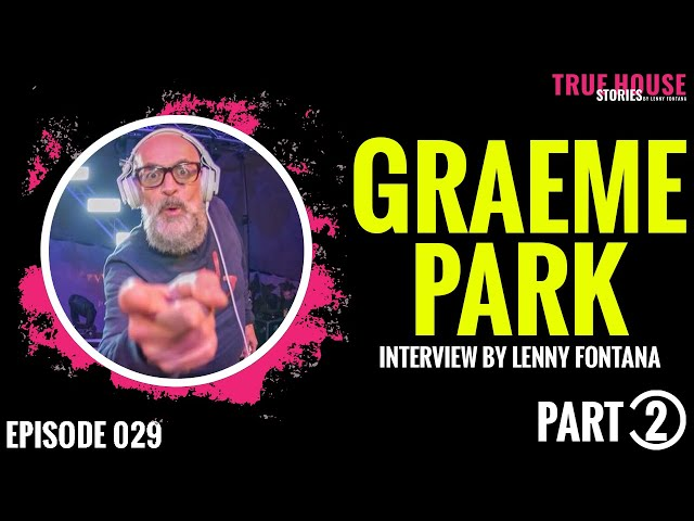 Graeme Park interviewed by Lenny Fontana for True House Stories # 029 (Part 2)