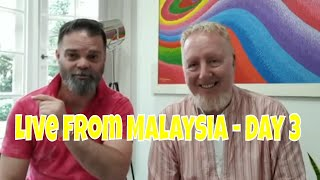 Live from Malaysia - Day 3