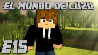 EL MUNDO DE LUZU: Episodio 15 - [LuzuGames]