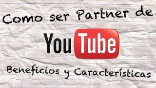 Como lograr ser Partner de YouTube - Beneficios y Características