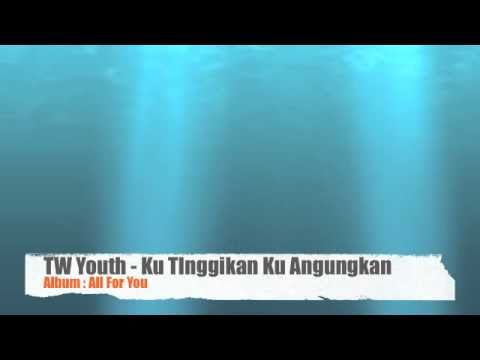 TW Youth - Ku TInggikan Ku Angungkan (Album: All For You)