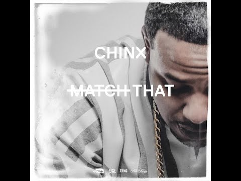 Chinx - Match That (New CDQ Dirty NO DJ) #LegendsNeverDie Album
