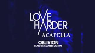Love Harder Ft. Amber Van Day - Oblivion ACAPELLA
