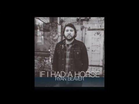 If I Had A Horse - Ryan Beaver