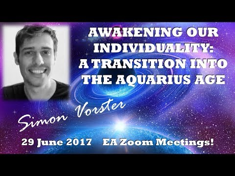 SÏmÕn Vorster : AWAKENING OUR INDIVIDUALITY - A TRANSITION INTO THE AQUARIAN AGE