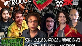 wwe 2k15 joueur du grenier vs seb vs benzaie vs antoine daniel vs bob lennon vs thefantasio974