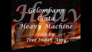 Gelombang Cinta   Heavy Machine ~Lirik~