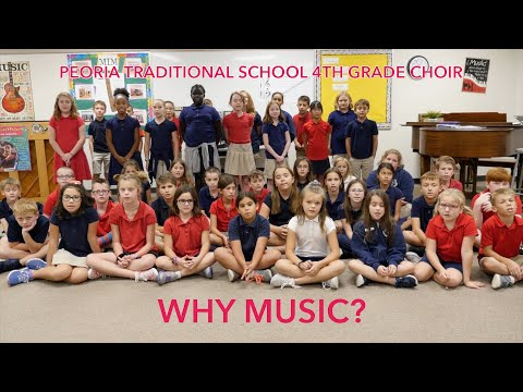 Why Music? (Performed by Peoria Traditional School 4th Grade Choir)