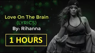 rihanna love on the brain lyrics 1 hour