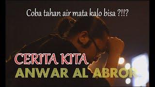 Download Jutaan cewek menangis dengar lagu ini , ( sedih banget bro ! ) Cerita Kita - Anwar Al Abror