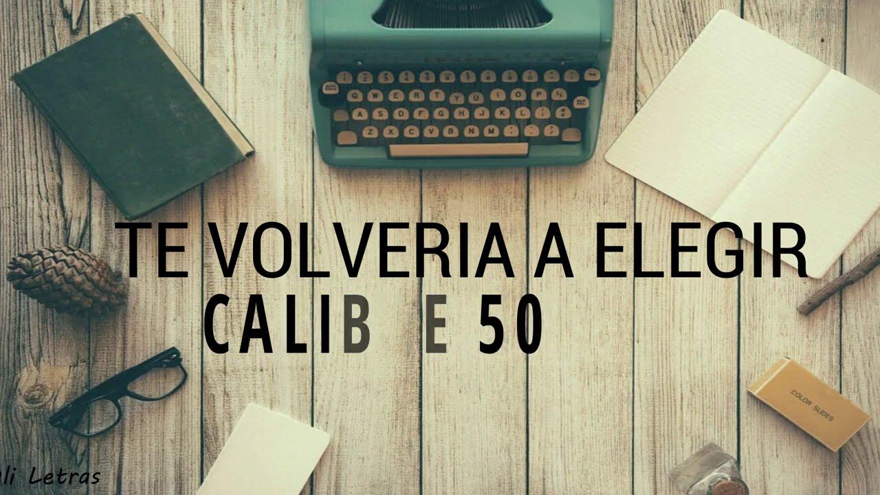 Te Volveria A Elegir - Calibre 50 (Letra)(Lyrics)