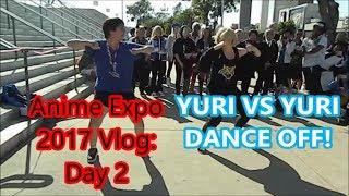 YURI VS YURI DANCE OFF! - Anime Expo 2017 Vlog 2/2 (Day 2)