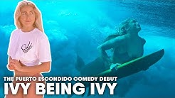 Ivy's Off To Mexico For Pumping Surf And A Big Stand-Up Show In Puerto Escondido | Ivy Being Ivy Ep5