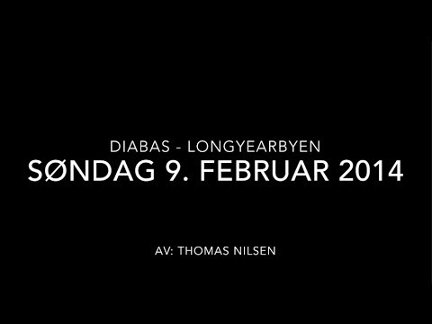 DIABAS - LONGYEARBYEN SØNDAG 9. FEBRUAR 2014