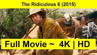 The Ridiculous 6 Full Length'MOVIE 2015