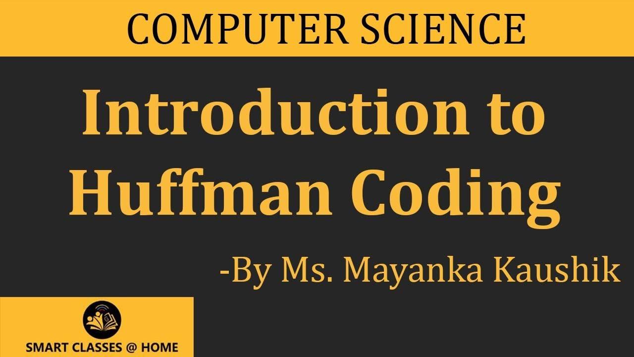 Huffman Coding(B Tech, MCA) by Mayanka Kaushik