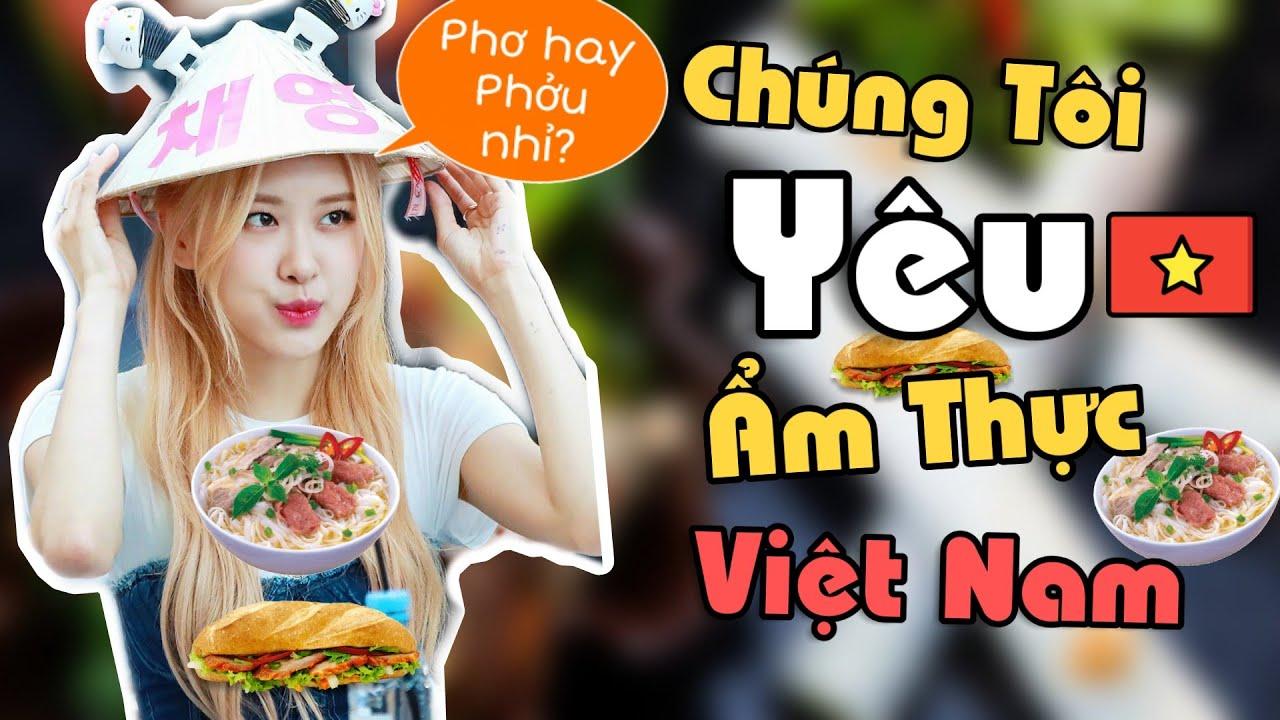 Những Món Ăn Việt Nam Idol Kpop Thích Ăn Nhất