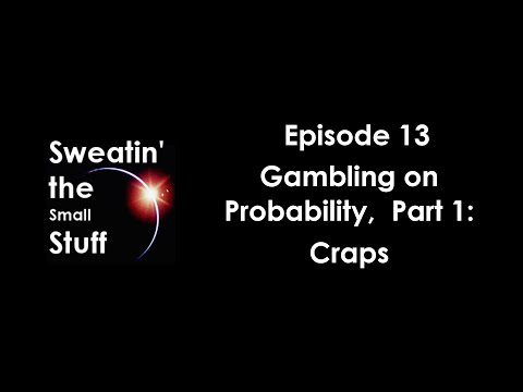 Sweatin' the Small Stuff, Episode 13:  Gambling on Probability Part 1:  Craps