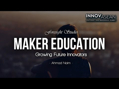 Maker Education Growing Future Innovators our journey by FORESIGHT STUDIO