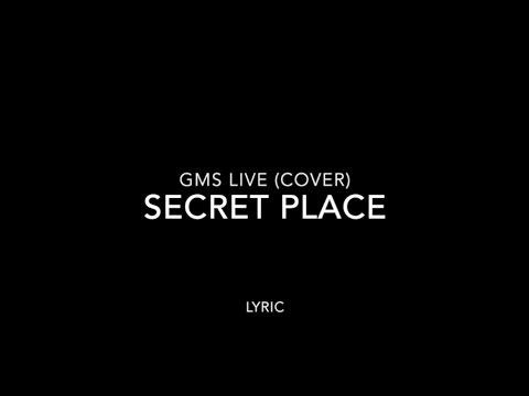 GMS Live - Secret Place Lyric (Cover)