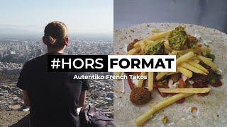 Hors Format - Autentiko French Takos, 4 amis au Chili (Documentaire)