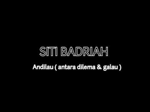 SITI BADRIAH - ANDILAU LIRIK