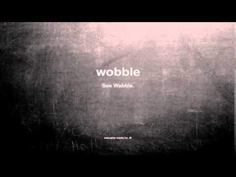 What does wobble mean