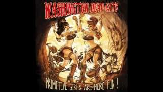 Washington Dead Cats - Primitive Girls Are More Fun !