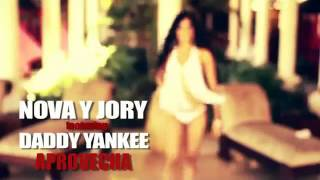 Aprovecha (Preview) - Nova  Jory Ft Daddy Yankee ♫ ! / DALE ME GUSTA (Y)