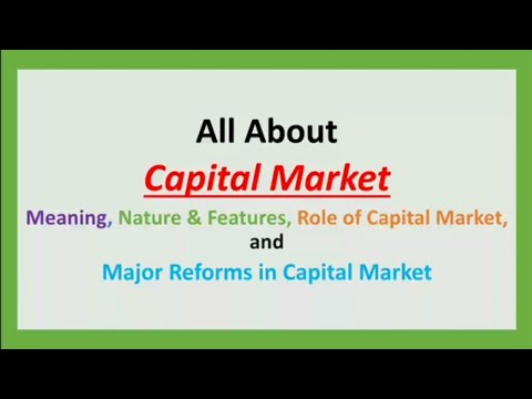 Capital Market:- Meaning, Features ,Role and Major Reforms in Capital Market