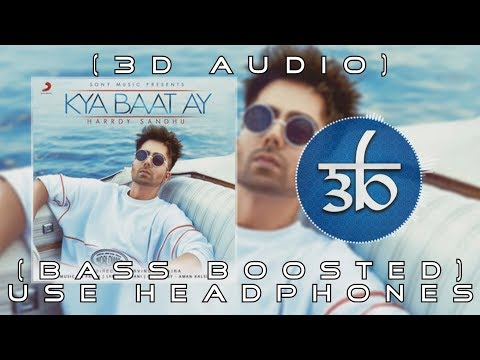 Kya Baat Ay | 3D Audio | Bass Boosted | Harrdy Sandhu | Virtual 3d Audio | HQ