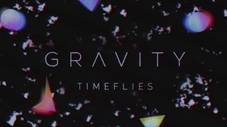 Repeat youtube video Timeflies - Gravity (Official Audio)