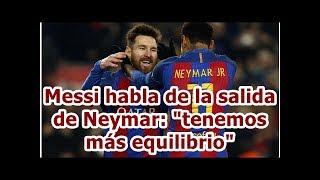 """Messi habla de la salida de Neymar: """"tenemos más equilibrio"""""""
