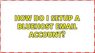 How do I setup a bluehost email account?