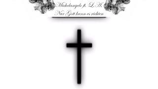 Michelangelo ft. L.A. - Nur Gott kann es richten (prod by. Beatowski)