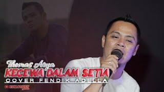 KECEWA DALAM SETIA-THOMAS ARYA (Cover)Fendik Adella  DutCom BDS-Super Gayeeng..!!