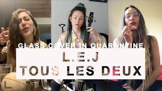 L.E.J - Tous les deux (Glass Cover in quarantine)