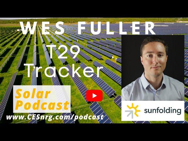 Wes Fuller - Sunfolding T29 Solar Tracker   Solar Podcast Ep. 80