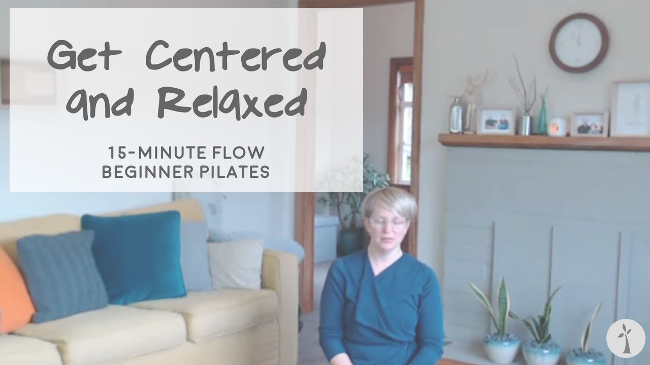 Get Centered and Relaxed: 15 Minute Beginner Pilates Flow
