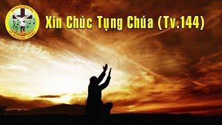 Xin Chúc Tụng Chúa (Tv.144)  - Ca đoàn Ngôi Ba