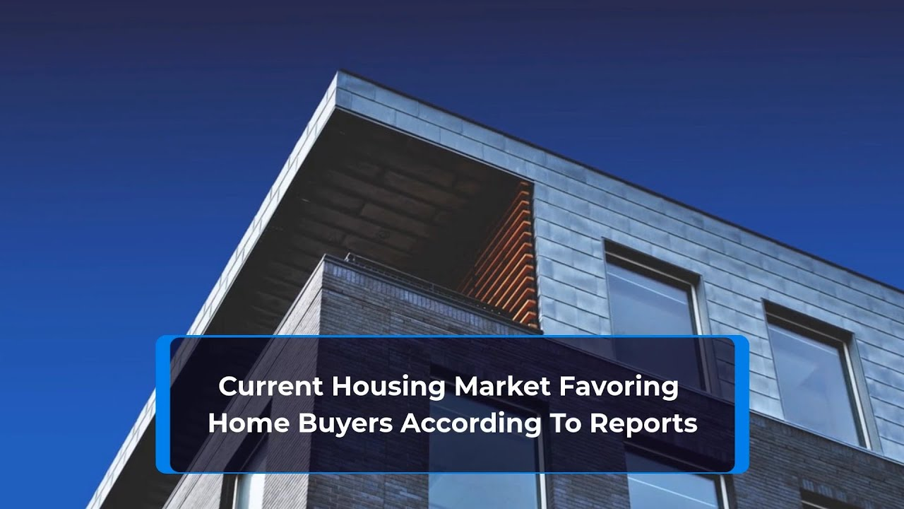 Current Housing Market Favoring Home Buyers