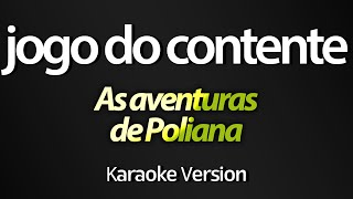 JOGO DO CONTENTE (Karaoke Version) - As Aventuras de Poliana