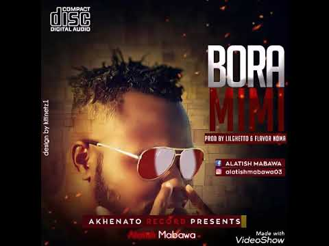 ALATISH MABAWA - BORA MIMI ( NEW AUDIO )