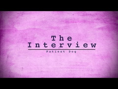 The Interview: Patient Dog